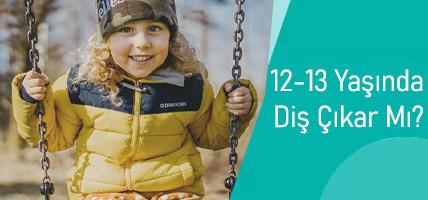 12-13 YAŞINDA DİŞ ÇIKAR MI, DİŞ ÇIKARMA DÖNEMLERİ